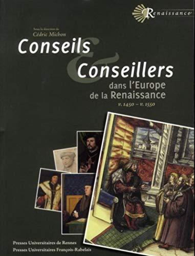 Conseils et conseillers dans l europe de la renaissance v 1470 v 1550: Cedric Michon