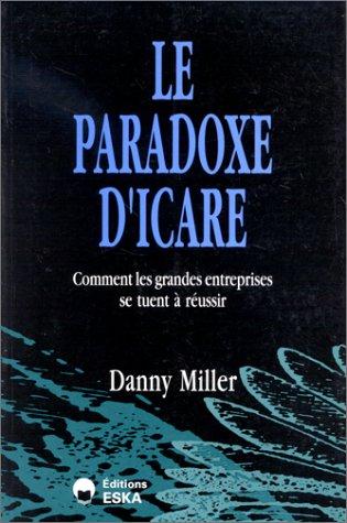 Le paradoxe d'Icare: comment les grandes entreprises se tuent à réussir (2869111029) by D. Miller