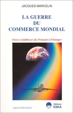 La guerre du commerce mondial : forces: J. Marcelin