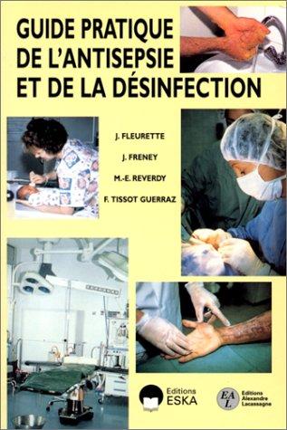 Guide pratique de l'antisepsie et de la désinfection: Fleurette, J.; Freney, J.; ...