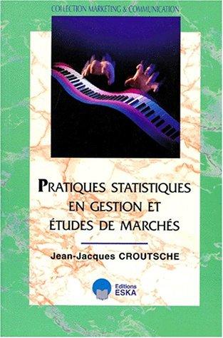 Pratiques statistiques en gestion et études de marchés: Croutsche, J-J.