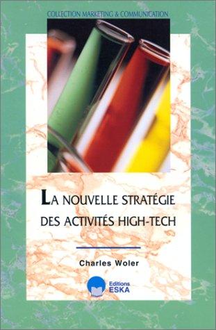 9782869116146: La Nouvelle stratégie des activités high-tech: Des concepts à la mise en oeuvre : le modèle de l'industrie pharmaceutique