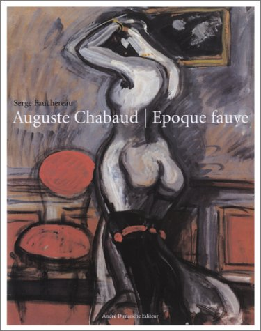 Auguste Chabaud: Epoque Fauve: Chabaud, Auguste and