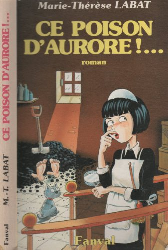 Ce poison d'Aurore!--: Roman (French Edition): Labat, Marie-Therese