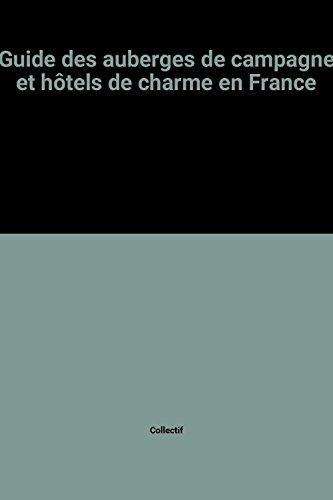 9782869304260: Guide des auberges de campagne et hôtels de charme en France