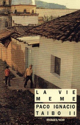 La vie m?me: Taibo, Paco Ignacio