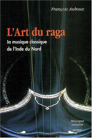 ART DU RAGA MUSIQUE CLASSIQUE DE L INDE: AUBOUX FRANCOIS