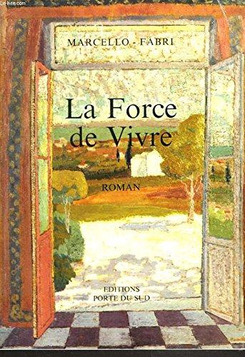 9782869370326: LA FORCE DE VIVRE Savoir Aimer, Savoir Souffrir, Savoir Creer