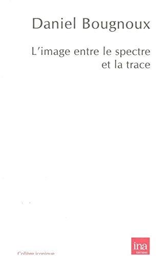 9782869382244: L'image, entre le spectre et la trace