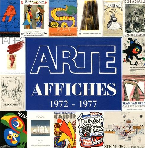 ARTE AFFICHES. 1972-1977 ------- ( Volume 2 ): WEILL ( Alain ) [ Adrien MAEGHT ]