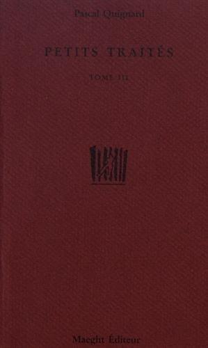 Petits traités ------ Tome 3 seul: QUIGNARD ( Pascal )
