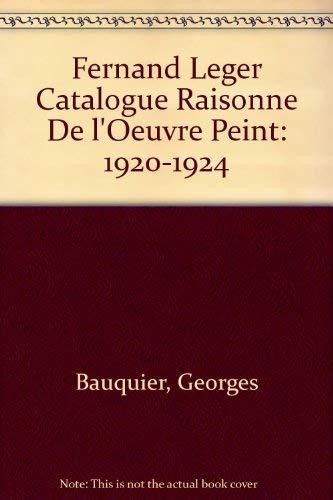 9782869411807: Fernand Leger Catalogue Raisonne De l'Oeuvre Peint: 1920-1924