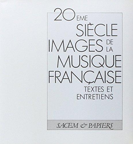 20eme siècle: Images de la musique française : textes et entretiens