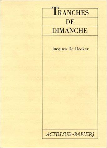 TRANCHES DE DIMANCHE: DECKER JACQUES DE