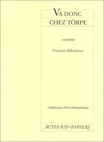9782869431805: Catalogue d'un dramaturge / François Billetdoux Tome 4 : Va donc chez Törpe