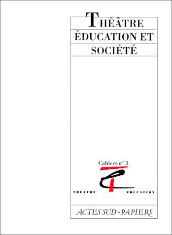 9782869432864: Théâtre, éducation et société (Cahiers Théâtre/éducation) (French Edition)