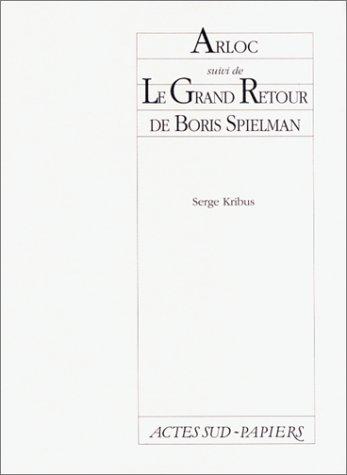9782869433663: Arloc, ou, Le grand voyage: Suivi de Le grand retour de Boris Spielman (Actes sud-Papiers) (French Edition)