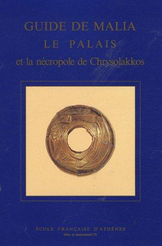 Guide De Malia. Le Palais et La Necropole De Chrysolakkos: Pelon, Olivier, & Others