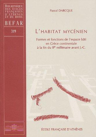 9782869581890: L'habitat mycénien : Formes et fonctions de l'espace bâti en Grèce continentale à la fin du IIe millénaire avant J.C.