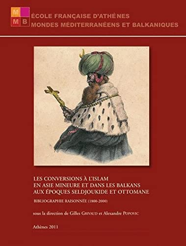 Les conversions à l'Islam en Asie Mineure et dans les Balkans aux époques seldjoukide et ...