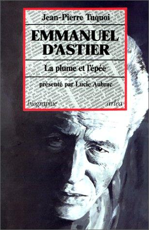 Emmanuel d'Astier. La Plume et l'?®p?®e Tuquoi,