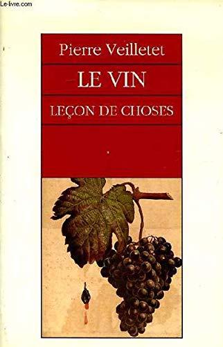 LE VIN, LECON DE CHOSES: Pierre Veilletet