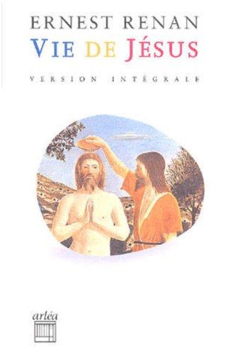 Vie de Jésus: Renan, Ernest