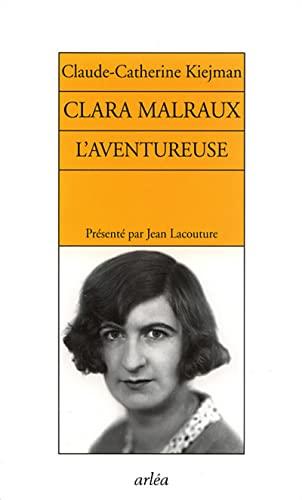 Clara Malraux, l'aventureuse: Kiejman, Claude-Catherine