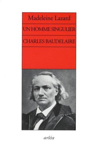 Un homme singulier Charles Baudelaire: Lazard, Madeleine