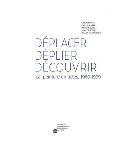 9782869610910: Déplacer, déplier, découvrir : La peinture en actes, 1960-1999