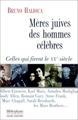 Mères juives des hommes célèbres : Celles qui firent le XXe siècle: ...