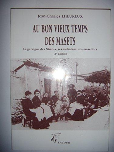 Au bon vieux temps des masets : La garrigue des Nimois, ses rachalans, ses masetiers Lheureux, ...