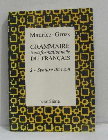 Grammaire Transformationnelle Du Francais, 2 - Syntaxe Du Nom: Maurice Gross