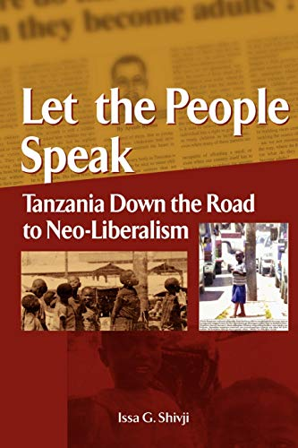 Let the People Speak. Tanzania Down the Road to Neo-Liberalism (9782869781832) by Issa G Shivji