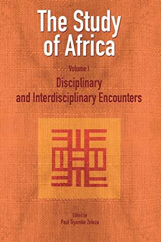 The Study of Africa, Volume 1: Disciplinary: Paul Tiyambe Zeleza