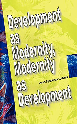 Development as Modernity, Modernity as Development (Interventions): Lwazi Siyabonga Lushaba