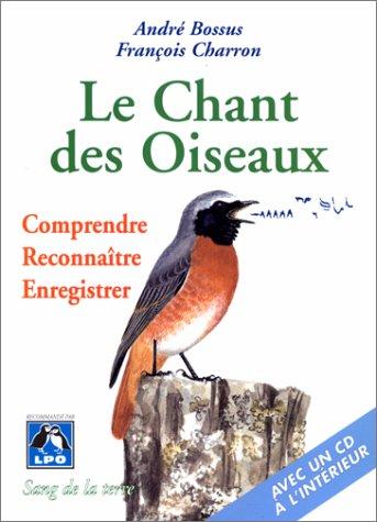 Le chant des oiseaux, comprendre, reconnaître, enregistrer: André Bossus; François