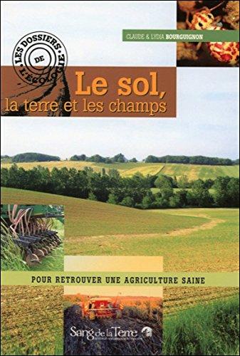 9782869851887: Le sol, la terre et les champs : Pour retrouver une agriculture saine (Les dossiers de l'�cologie)