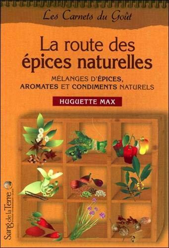 9782869851986: La route des �pices : Aromates, condiments et m�langes d'�pices naturels