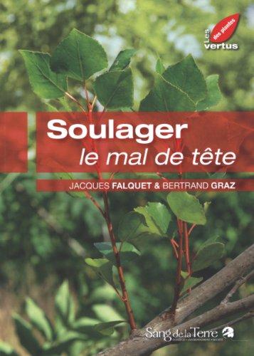 SOULAGER LE MAL DE TETE: GRAZ, BERTRAND\FALQUET, J.