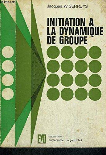 Initiation a la dynamique des groupes (Collection Humanisme d'aujourd'hui) (French Edition)...