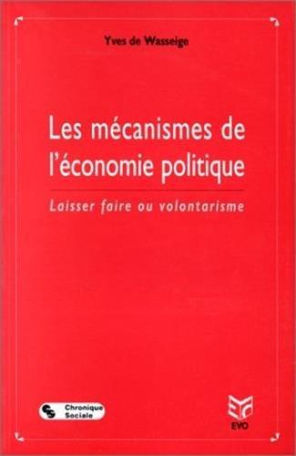 9782870032947: Les mécanismes de l'économie politique : Laisser faire ou volontarisme