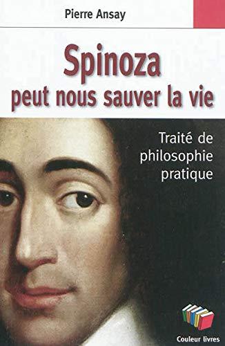 9782870035719: Spinoza peut nous sauver la vie : Un traité de philosophie pratique