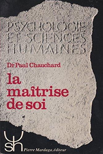 La maîtrise de soi. Psychologie de la volonté: Chauchard, Paul (Dr)