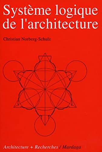 Système logique de l'architecture (Architecture + recherches) (French Edition) (9782870090527) by Norberg-Schulz, Christian