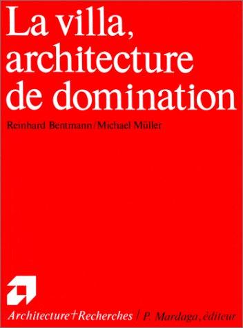 LA VILLA, ARCHITECTURE DE DOMINATION: BENTMANN, REINHARD ; MULLER, MICHAEL
