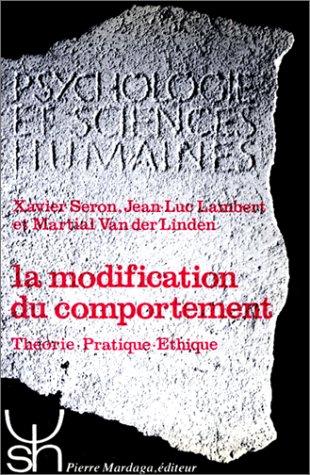 9782870090756: La modification du comportement : Théorie, pratique, éthique