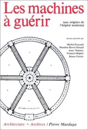 9782870091036: Les Machines a guerir: Aux origines de l'hopital moderne (Architecture + archives) (French Edition)