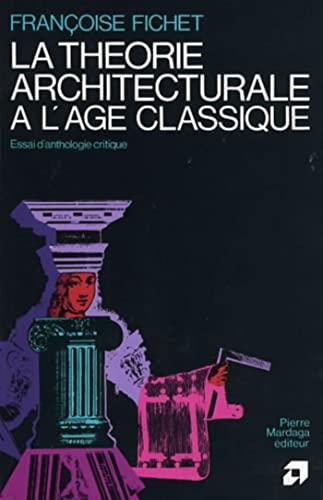 9782870091043: La théorie architecturale à l'âge classique: Essai d'anthologie critique (Collection Architecture + [i.e. plus] documents) (French Edition)