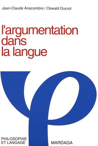 L'Argumentation dans la langue: Jean-Claude Anscombre; Oswald
